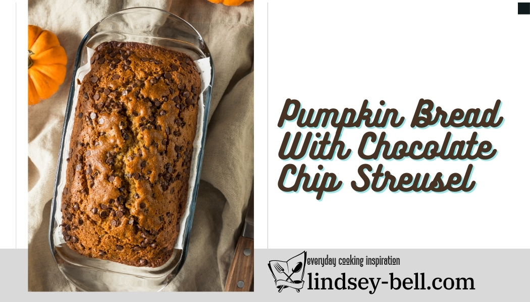 Pumpkin Bread With Chocolate Chip Streusel Recipe